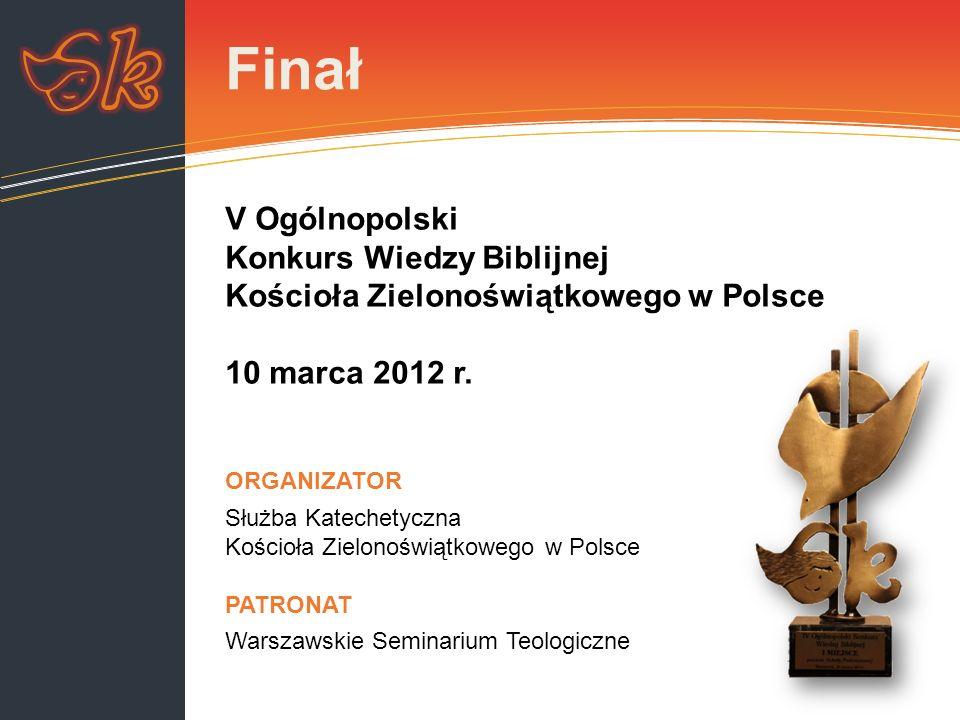 Finał ORGANIZATOR Służba Katechetyczna Kościoła Zielonoświątkowego w Polsce w RP PATRONAT Warszawskie Seminarium Teologiczne V Ogólnopolski Konkurs Wi
