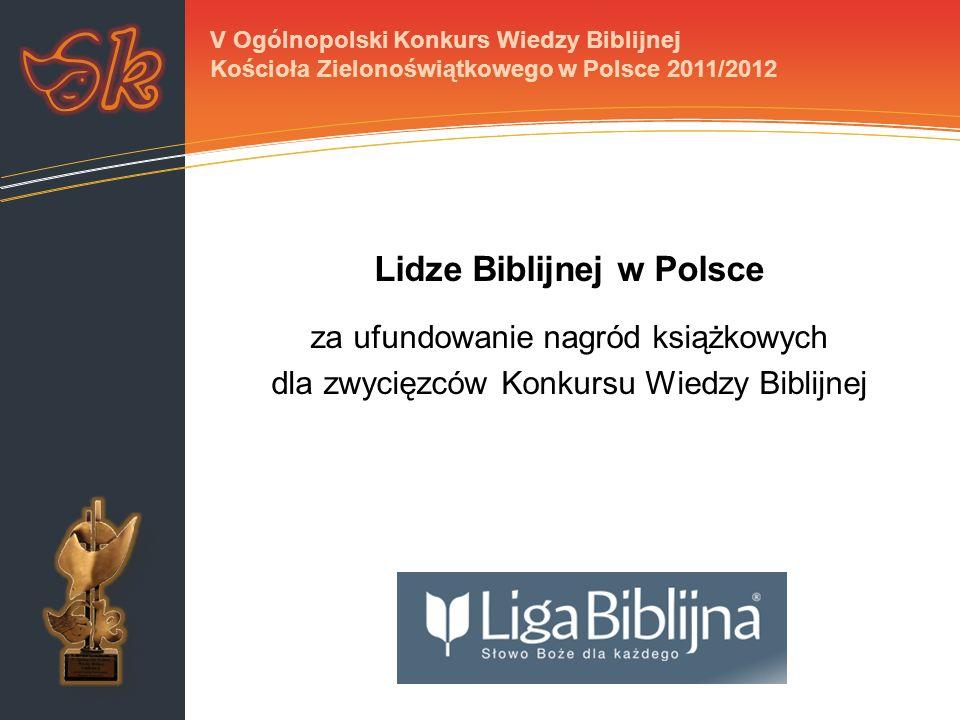 Lidze Biblijnej w Polsce za ufundowanie nagród książkowych dla zwycięzców Konkursu Wiedzy Biblijnej V Ogólnopolski Konkurs Wiedzy Biblijnej Kościoła Zielonoświątkowego w Polsce 2011/2012