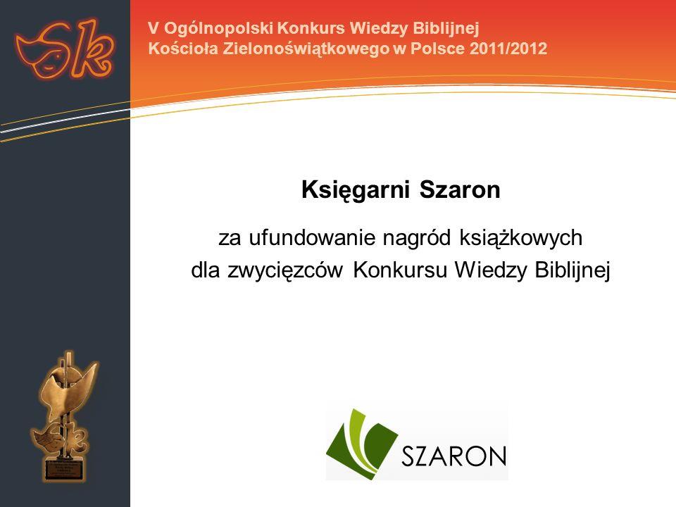 Księgarni Szaron za ufundowanie nagród książkowych dla zwycięzców Konkursu Wiedzy Biblijnej V Ogólnopolski Konkurs Wiedzy Biblijnej Kościoła Zielonoświątkowego w Polsce 2011/2012