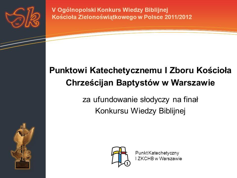 Punktowi Katechetycznemu I Zboru Kościoła Chrześcijan Baptystów w Warszawie za ufundowanie słodyczy na finał Konkursu Wiedzy Biblijnej V Ogólnopolski