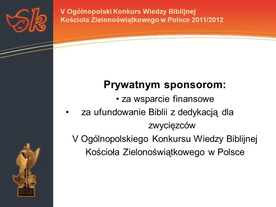 Prywatnym sponsorom: za wsparcie finansowe za ufundowanie Biblii z dedykacją dla zwycięzców V Ogólnopolskiego Konkursu Wiedzy Biblijnej Kościoła Zielo