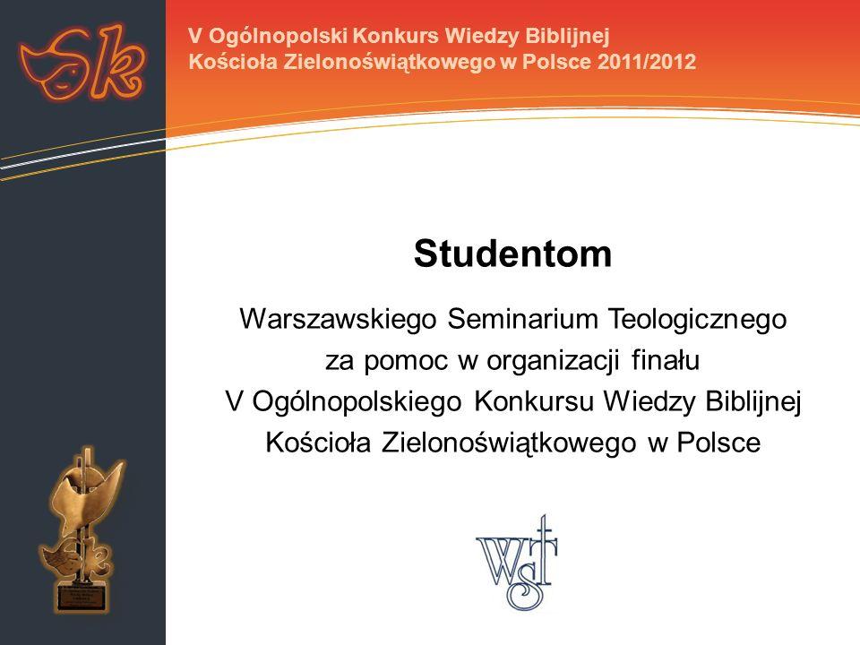 Studentom Warszawskiego Seminarium Teologicznego za pomoc w organizacji finału V Ogólnopolskiego Konkursu Wiedzy Biblijnej Kościoła Zielonoświątkowego
