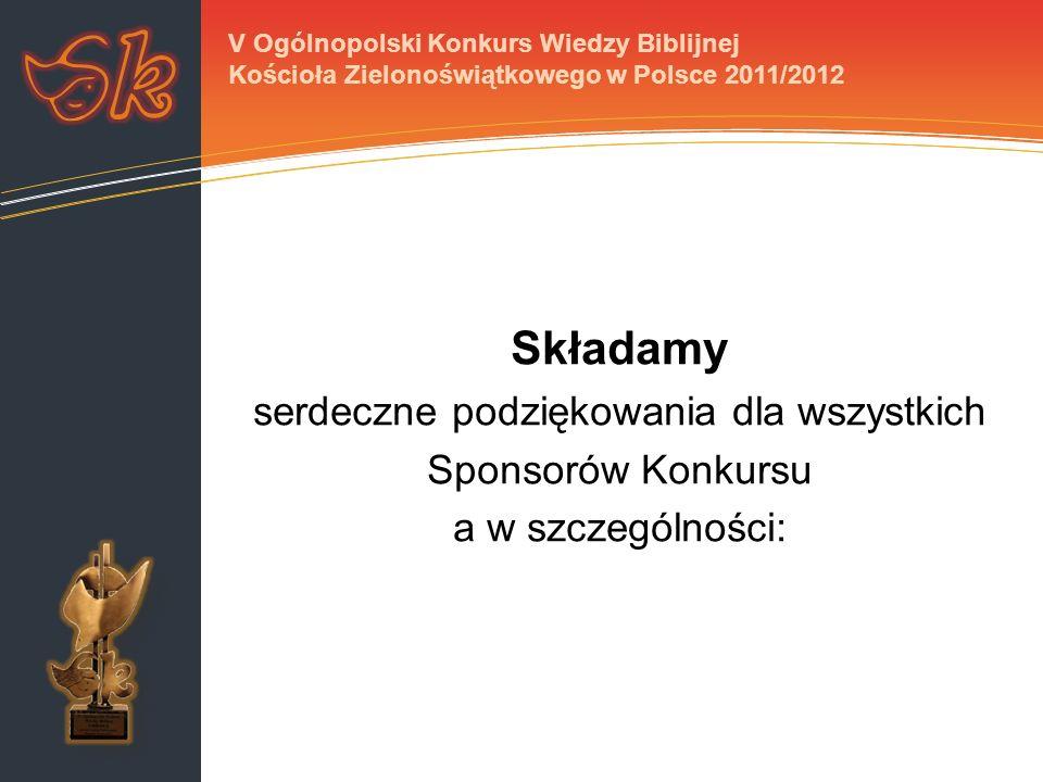 Składamy serdeczne podziękowania dla wszystkich Sponsorów Konkursu a w szczególności: V Ogólnopolski Konkurs Wiedzy Biblijnej Kościoła Zielonoświątkow