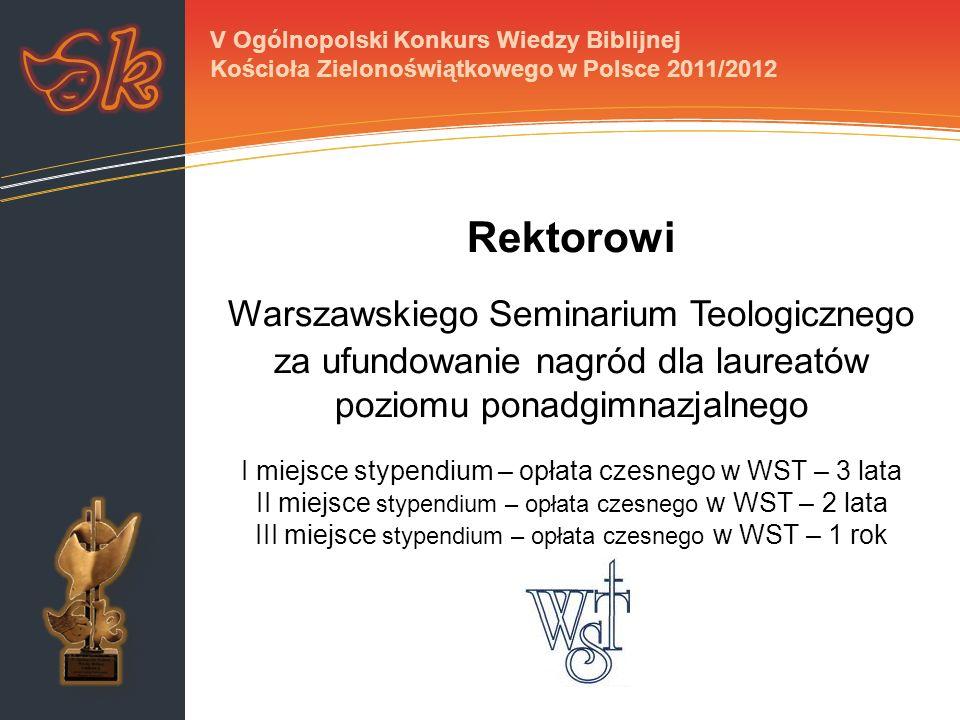 Rektorowi Warszawskiego Seminarium Teologicznego za ufundowanie nagród dla laureatów poziomu ponadgimnazjalnego I miejsce stypendium – opłata czesnego