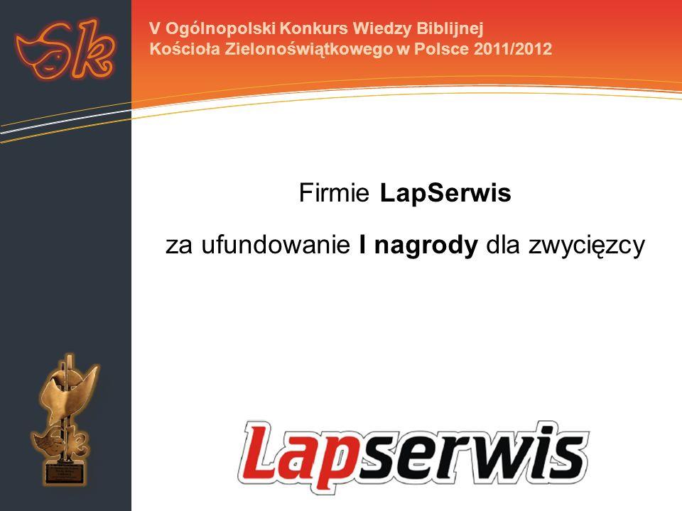Firmie LapSerwis za ufundowanie I nagrody dla zwycięzcy V Ogólnopolski Konkurs Wiedzy Biblijnej Kościoła Zielonoświątkowego w Polsce 2011/2012