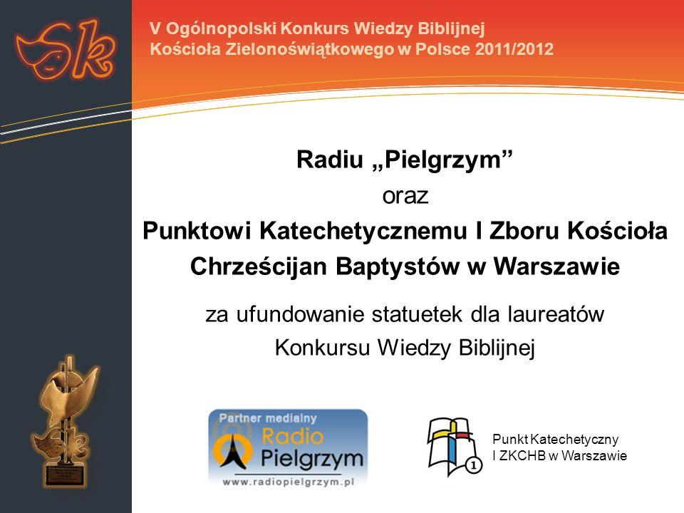 Radiu Pielgrzym oraz Punktowi Katechetycznemu I Zboru Kościoła Chrześcijan Baptystów w Warszawie za ufundowanie statuetek dla laureatów Konkursu Wiedz