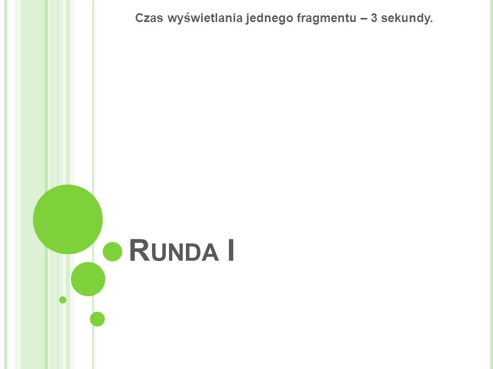 R UNDA I Czas wyświetlania jednego fragmentu – 3 sekundy.