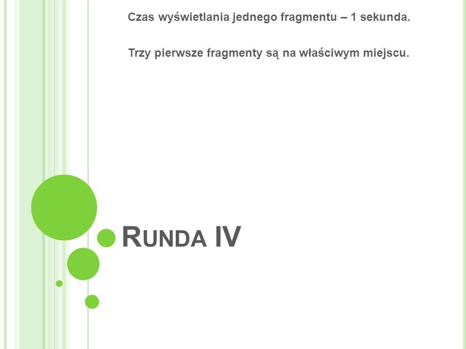 R UNDA IV Czas wyświetlania jednego fragmentu – 1 sekunda.