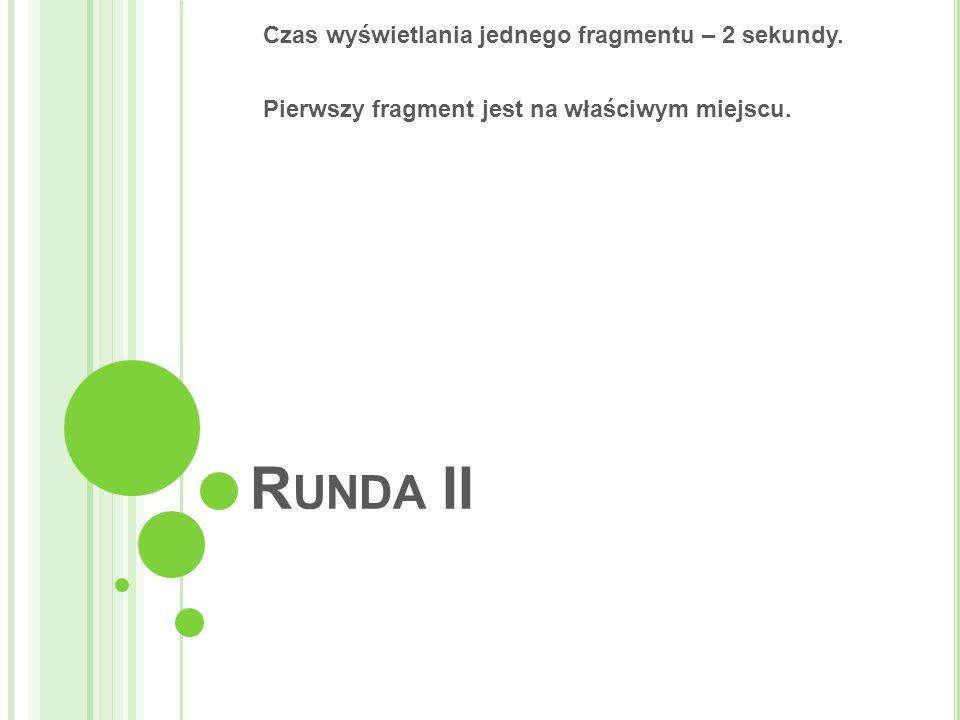 R UNDA II Czas wyświetlania jednego fragmentu – 2 sekundy.