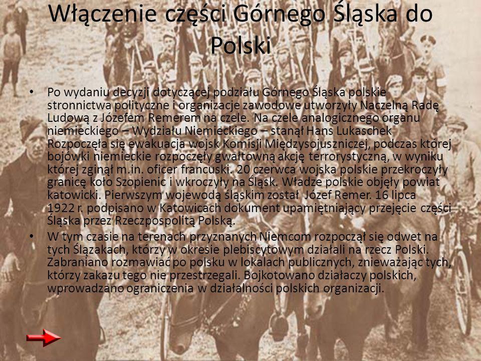 Włączenie części Górnego Śląska do Polski Po wydaniu decyzji dotyczącej podziału Górnego Śląska polskie stronnictwa polityczne i organizacje zawodowe