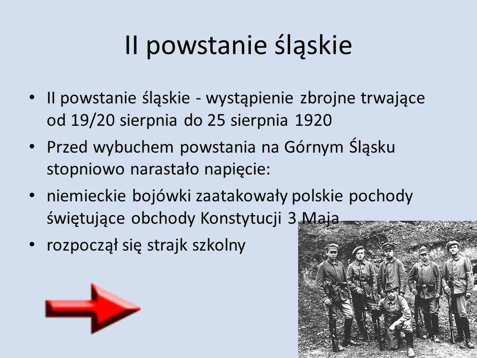 II powstanie śląskie II powstanie śląskie - wystąpienie zbrojne trwające od 19/20 sierpnia do 25 sierpnia 1920 Przed wybuchem powstania na Górnym Śląs