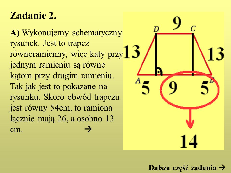 Zadanie 2. A) Wykonujemy schematyczny rysunek. Jest to trapez równoramienny, więc kąty przy jednym ramieniu są równe kątom przy drugim ramieniu. Tak j