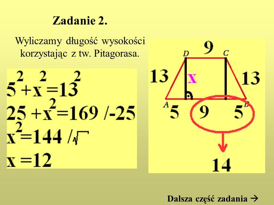 Zadanie 2. Wyliczamy długość wysokości korzystając z tw. Pitagorasa. Dalsza część zadania