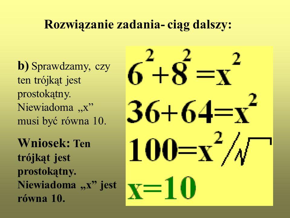b) Sprawdzamy, czy ten trójkąt jest prostokątny. Niewiadoma x musi być równa 10. Wniosek: Ten trójkąt jest prostokątny. Niewiadoma x jest równa 10. Ro