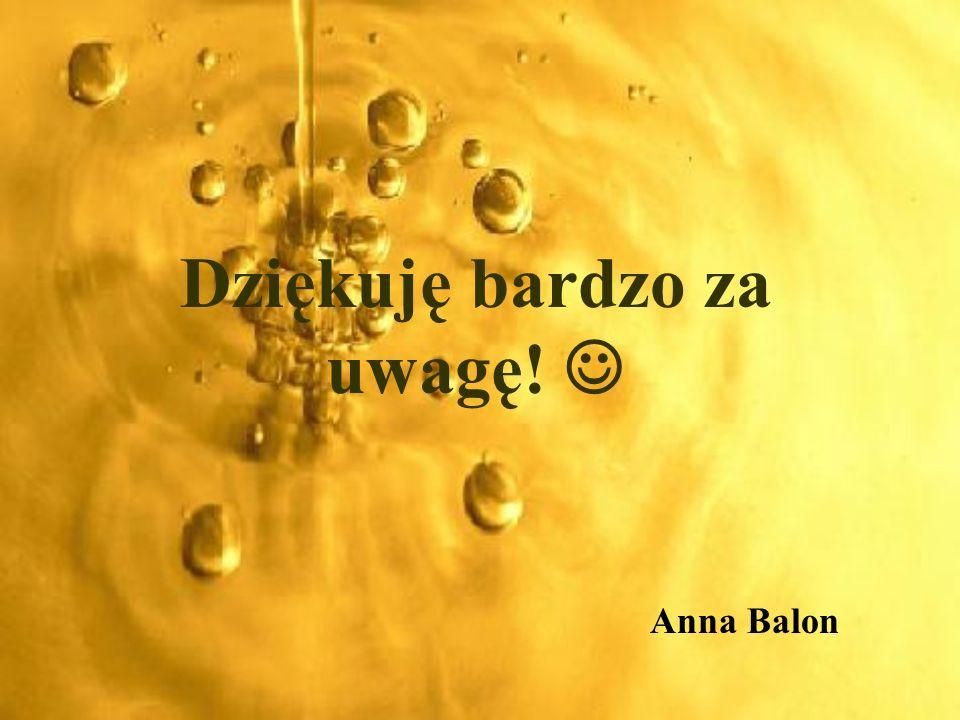 Dziękuję bardzo za uwagę! Anna Balon