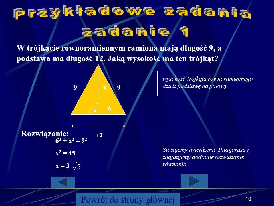9 Stosując twierdzenie Pitagorasa, możemy obliczyć długość jednego z boków trójkąta prostokątnego, gdy znane są długości dwóch pozostałych boków. Powr