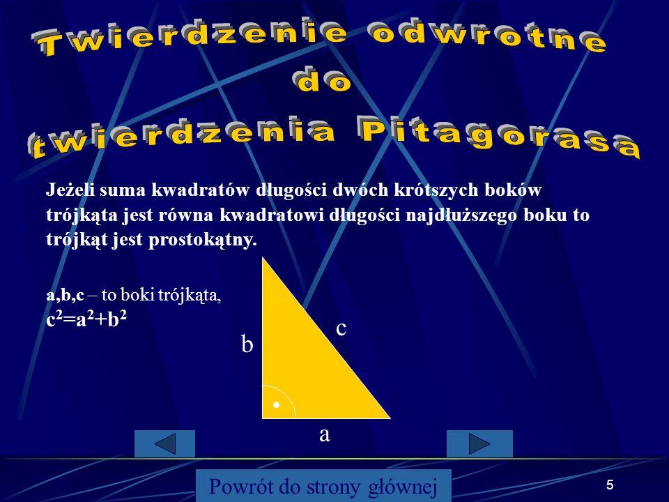 4 Jeśli trójkąt jest prostokątny, to suma kwadratów długości przyprostokątnych jest równa kwadratowi długości przeciwprostokątnej. c a, b – długości p