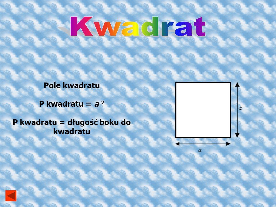 Pole prostokąta P prostokąta = a b