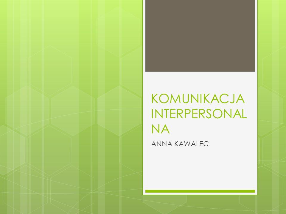 KOMUNIKACJA INTERPERSONAL NA ANNA KAWALEC