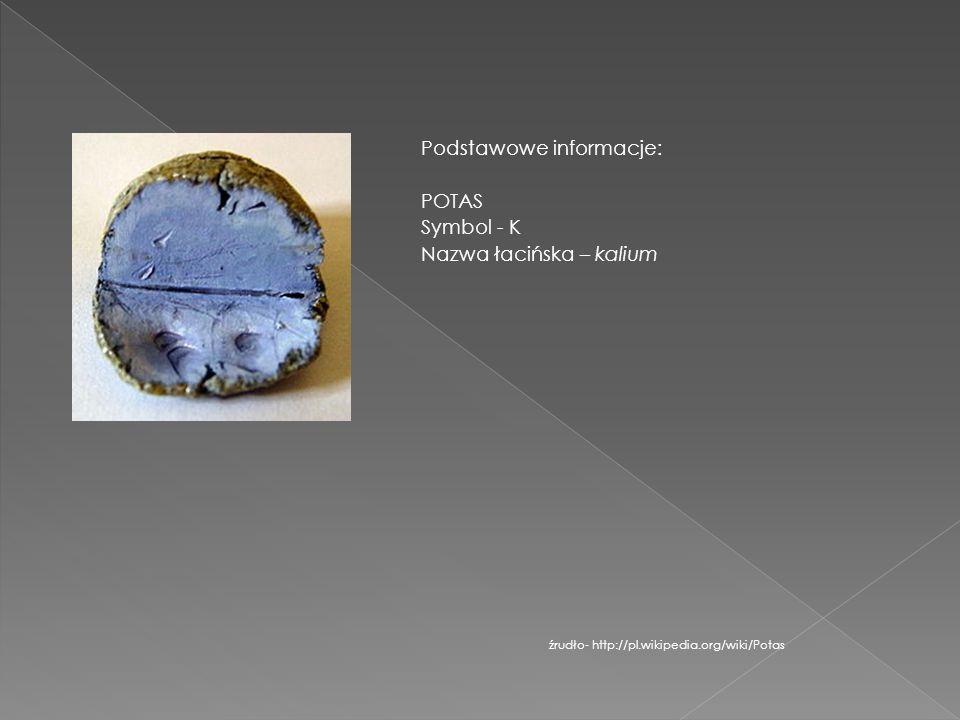 Podstawowe informacje: POTAS Symbol - K Nazwa łacińska – kalium źrudło- http://pl.wikipedia.org/wiki/Potas
