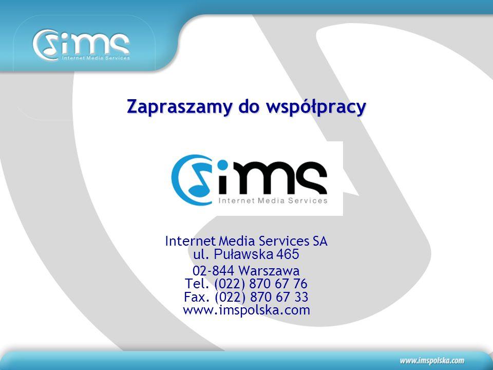 Zapraszamy do współpracy Internet Media Services SA ul. Puławska 465 02-8 44 Warszawa Tel. (022) 870 67 76 Fax. (022) 870 67 33 www.imspolska.com