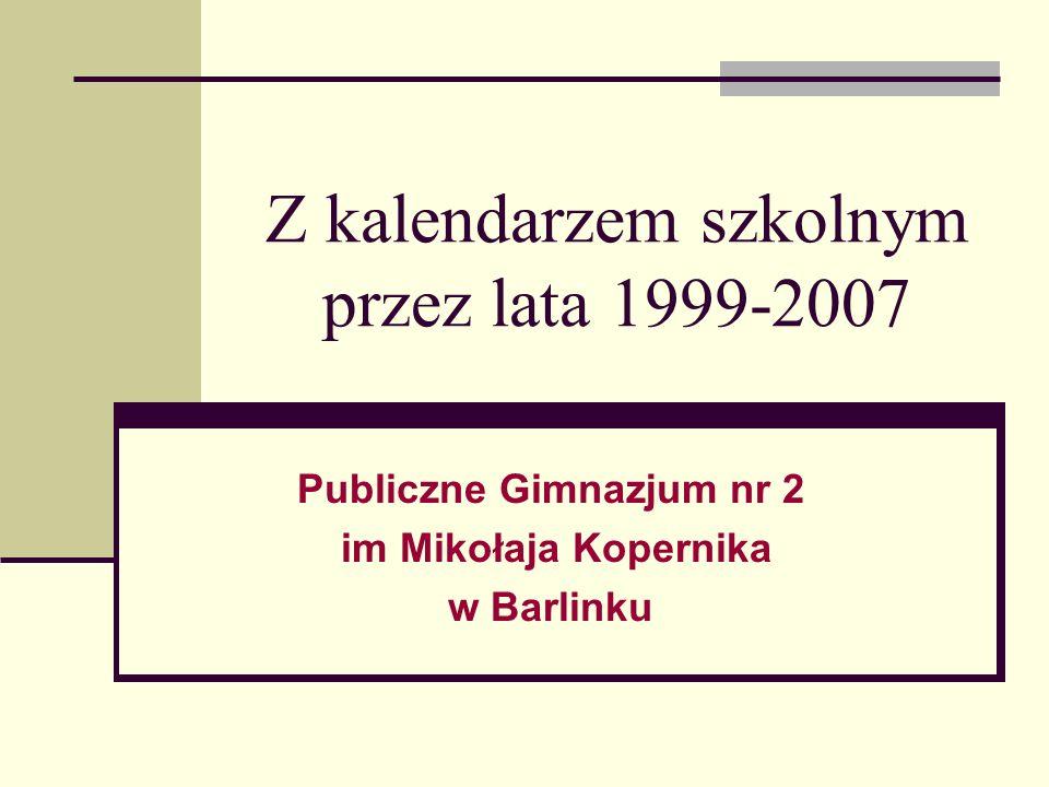 Z kalendarzem szkolnym przez lata 1999-2007 Publiczne Gimnazjum nr 2 im Mikołaja Kopernika w Barlinku