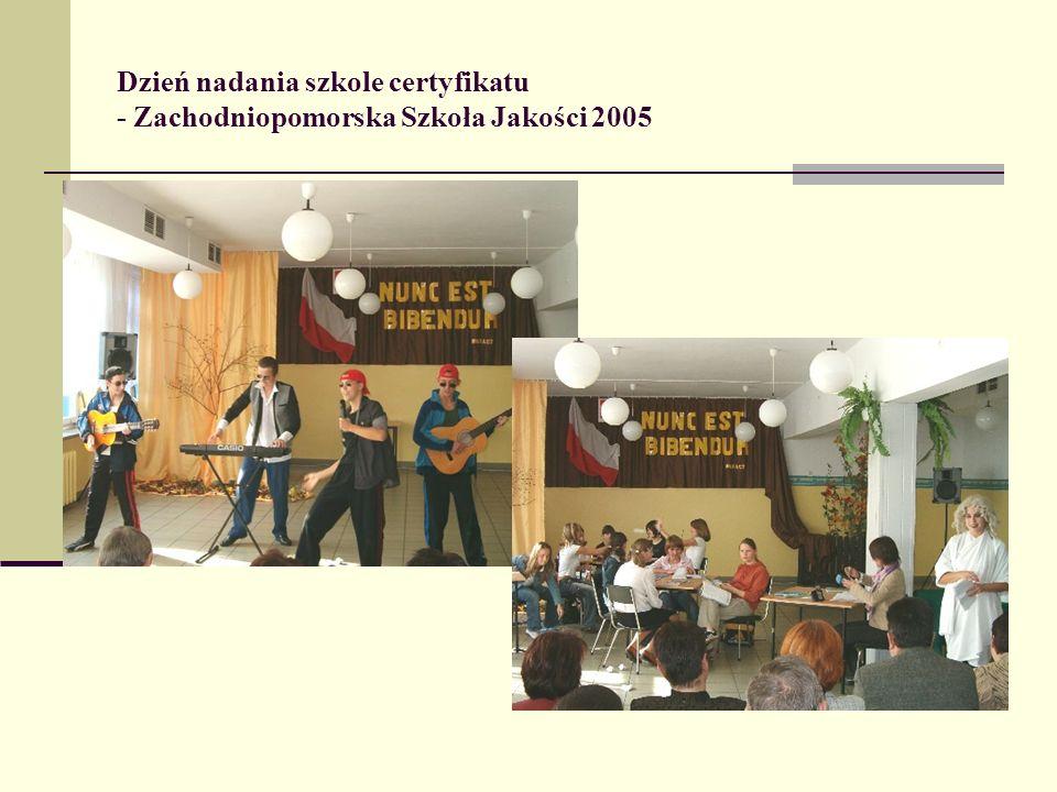 Dzień nadania szkole certyfikatu - Zachodniopomorska Szkoła Jakości 2005