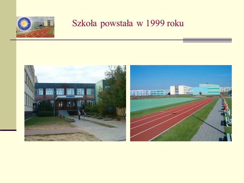 Szkoła powstała w 1999 roku