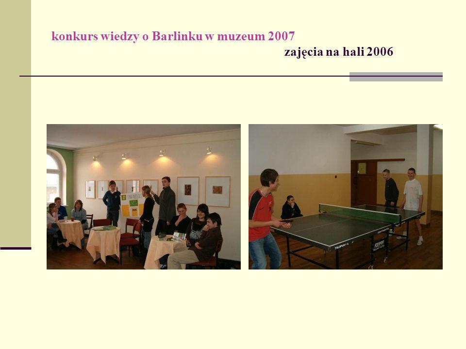 konkurs wiedzy o Barlinku w muzeum 2007 zajęcia na hali 2006