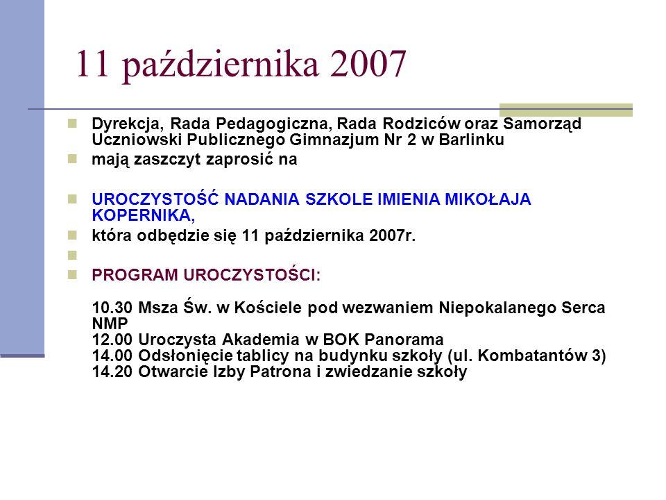 11 października 2007 Dyrekcja, Rada Pedagogiczna, Rada Rodziców oraz Samorząd Uczniowski Publicznego Gimnazjum Nr 2 w Barlinku mają zaszczyt zaprosić