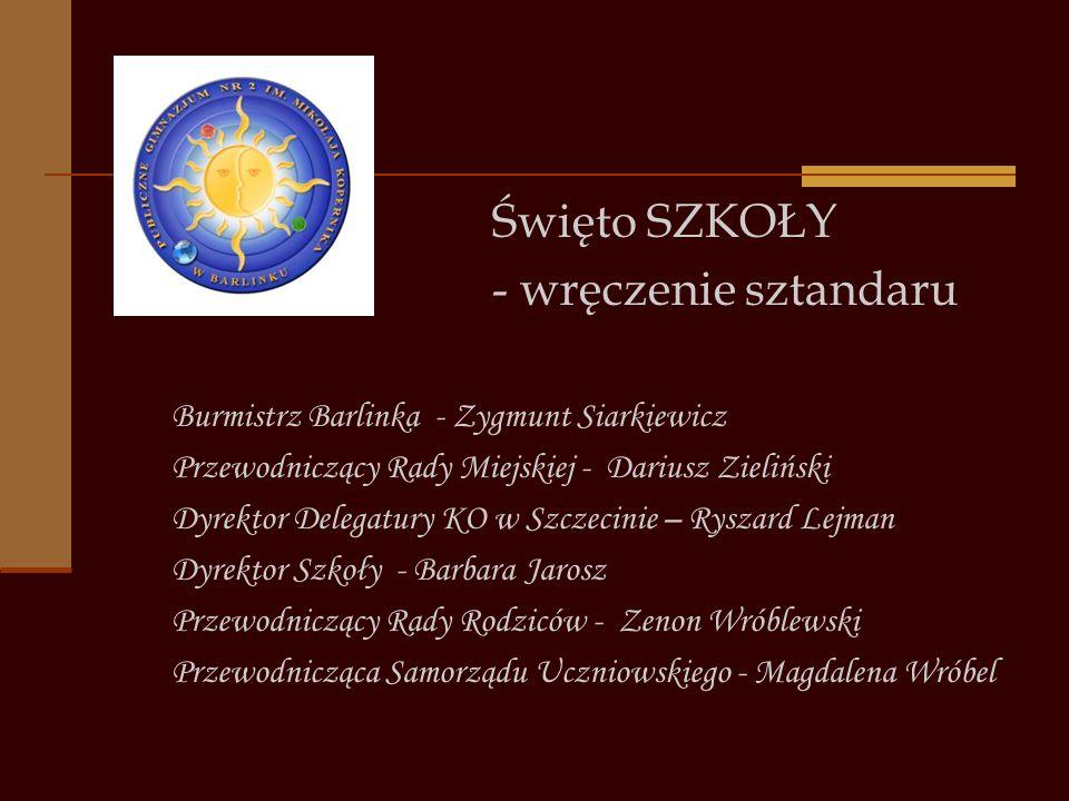Święto SZKOŁY - wręczenie sztandaru Burmistrz Barlinka - Zygmunt Siarkiewicz Przewodniczący Rady Miejskiej - Dariusz Zieliński Dyrektor Delegatury KO