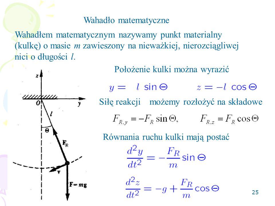 25 Wahadło matematyczne Położenie kulki można wyrazić Wahadłem matematycznym nazywamy punkt materialny (kulkę) o masie m zawieszony na nieważkiej, nie