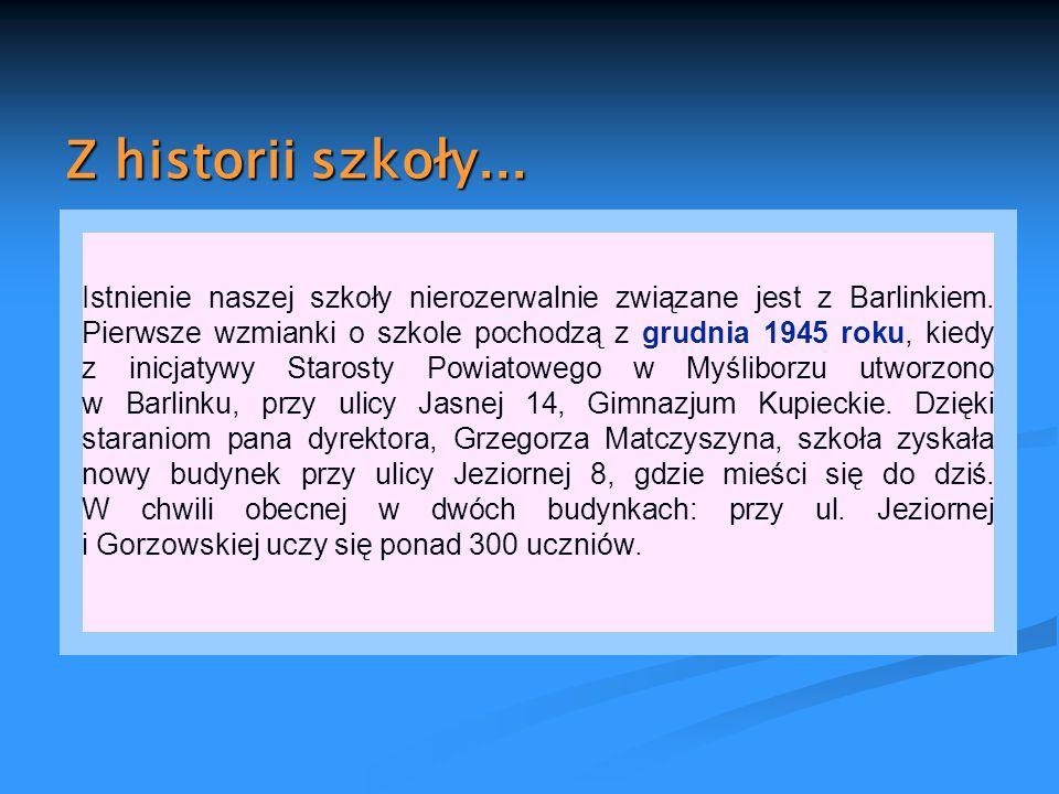 Istnienie naszej szkoły nierozerwalnie związane jest z Barlinkiem. Pierwsze wzmianki o szkole pochodzą z grudnia 1945 roku, kiedy z inicjatywy Starost