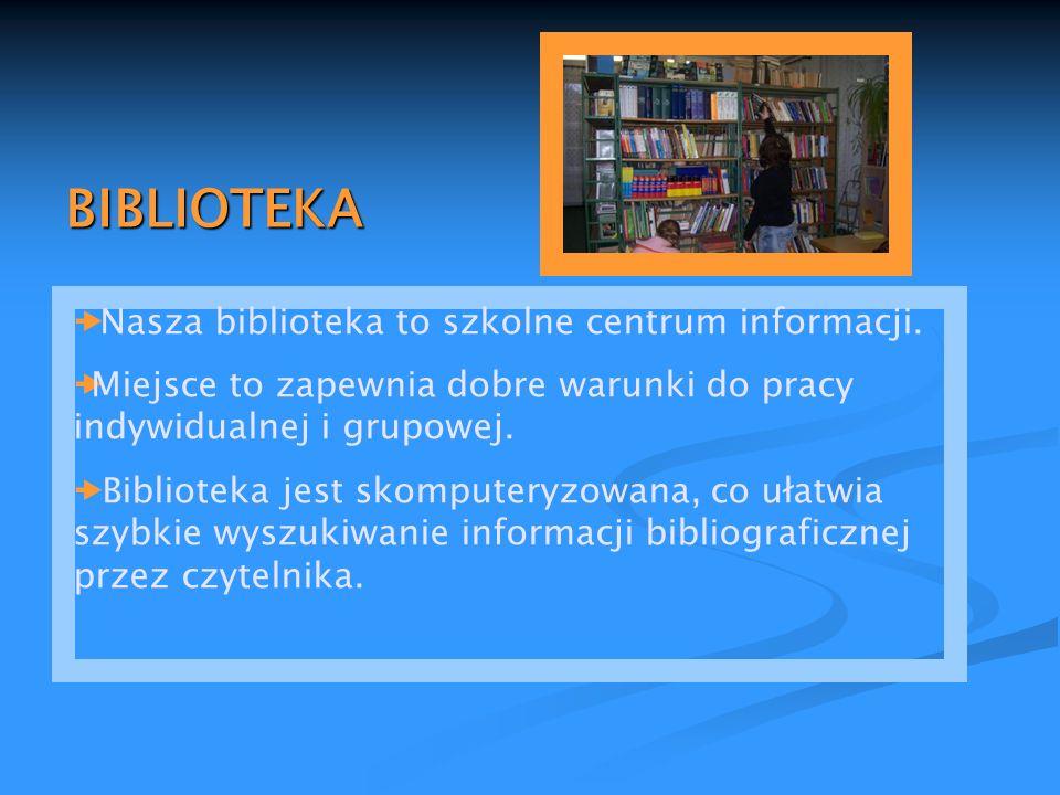 BIBLIOTEKA Nasza biblioteka to szkolne centrum informacji. Miejsce to zapewnia dobre warunki do pracy indywidualnej i grupowej. Biblioteka jest skompu