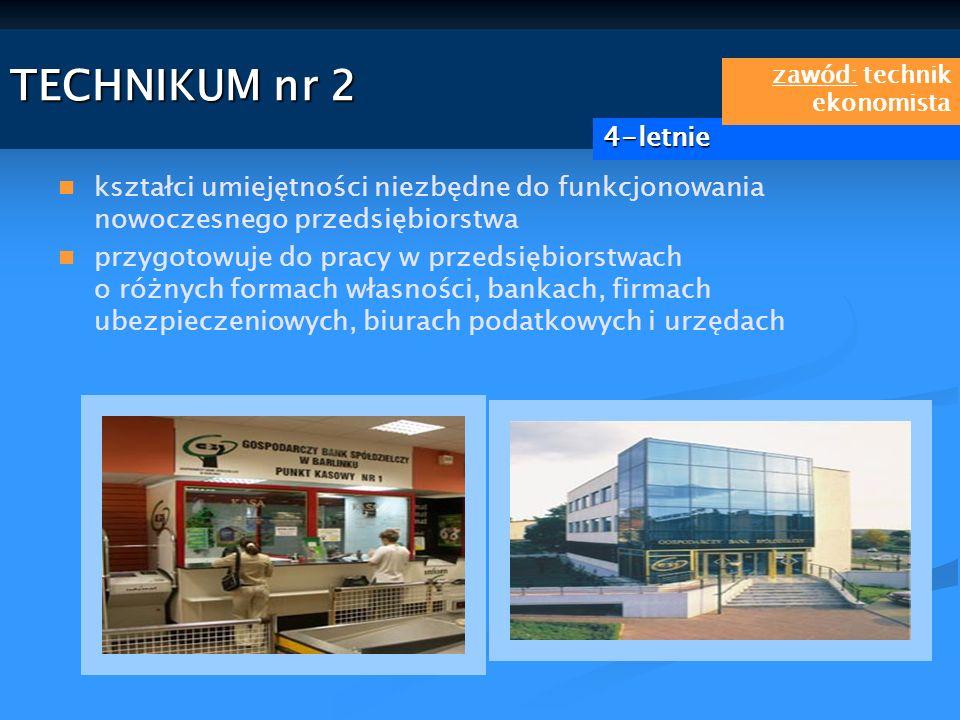 TECHNIKUM nr 2 kształci umiejętności niezbędne do funkcjonowania nowoczesnego przedsiębiorstwa przygotowuje do pracy w przedsiębiorstwach o różnych fo