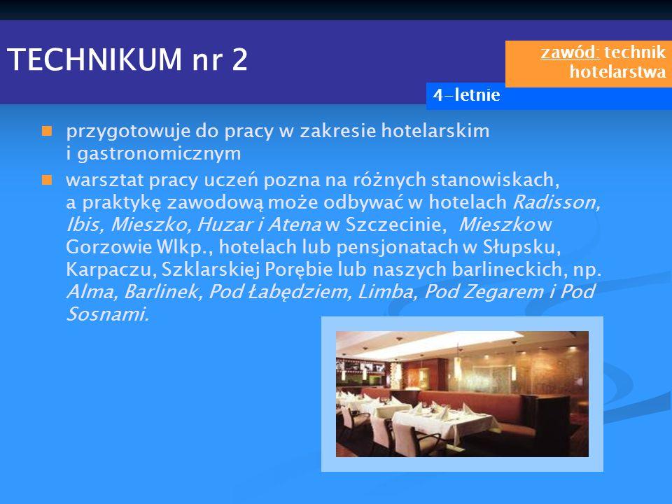 TECHNIKUM nr 2 przygotowuje do pracy w zakresie hotelarskim i gastronomicznym warsztat pracy uczeń pozna na różnych stanowiskach, a praktykę zawodową