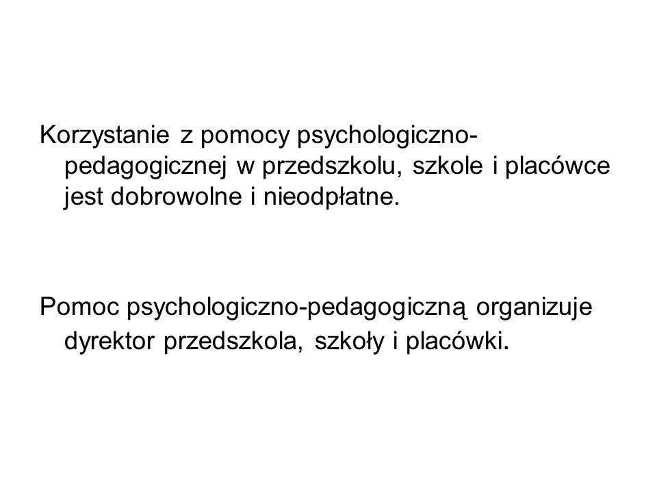 Pomocy psychologiczno-pedagogicznej w przedszkolu, szkole i placówce udzielają: wychowawcy grup wychowawczych; nauczyciele; specjaliści, w szczególności psycholodzy, pedagodzy, logopedzi i doradcy zawodowi.