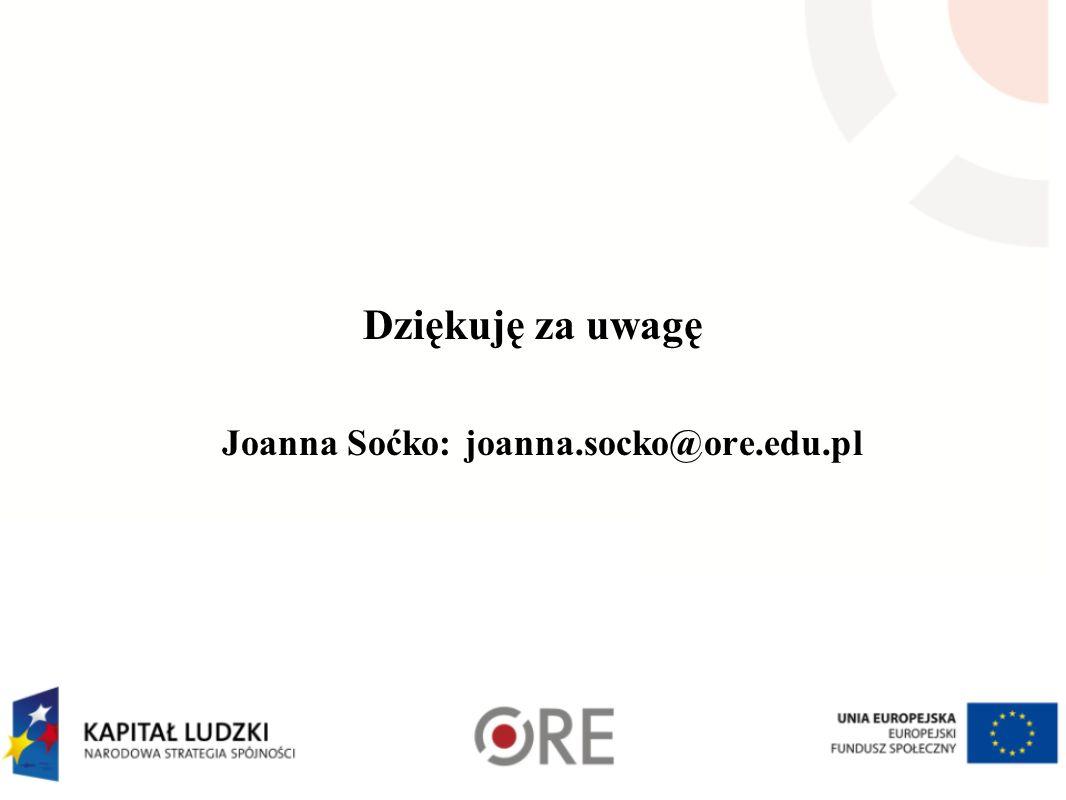 Dziękuję za uwagę Joanna Soćko: joanna.socko@ore.edu.pl