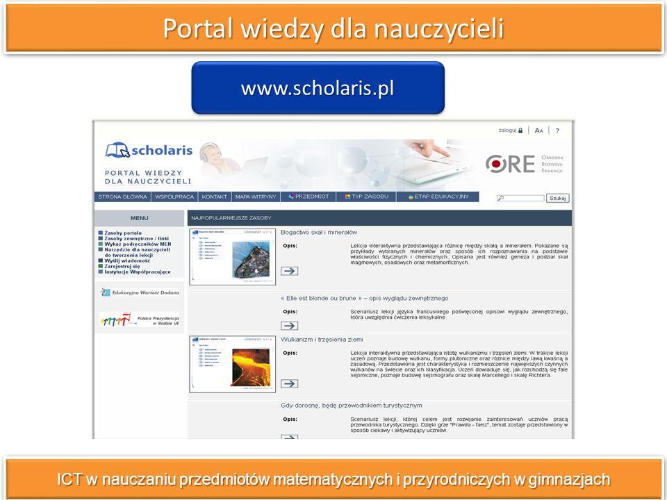 Portal wiedzy dla nauczycieli ICT w nauczaniu przedmiotów matematycznych i przyrodniczych w gimnazjach www.scholaris.pl
