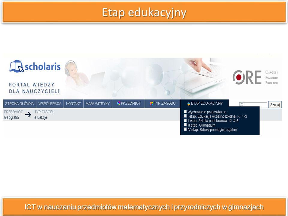 Etap edukacyjny ICT w nauczaniu przedmiotów matematycznych i przyrodniczych w gimnazjach
