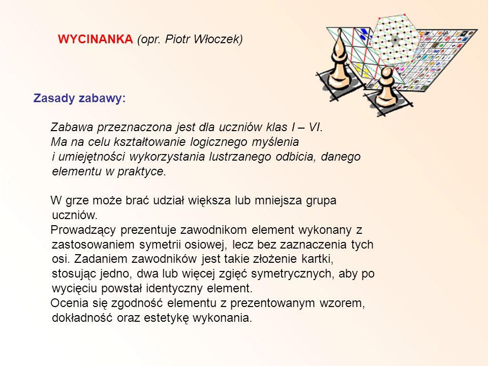 WYCINANKA (opr. Piotr Włoczek) Zasady zabawy: Zabawa przeznaczona jest dla uczniów klas I – VI. Ma na celu kształtowanie logicznego myślenia i umiejęt