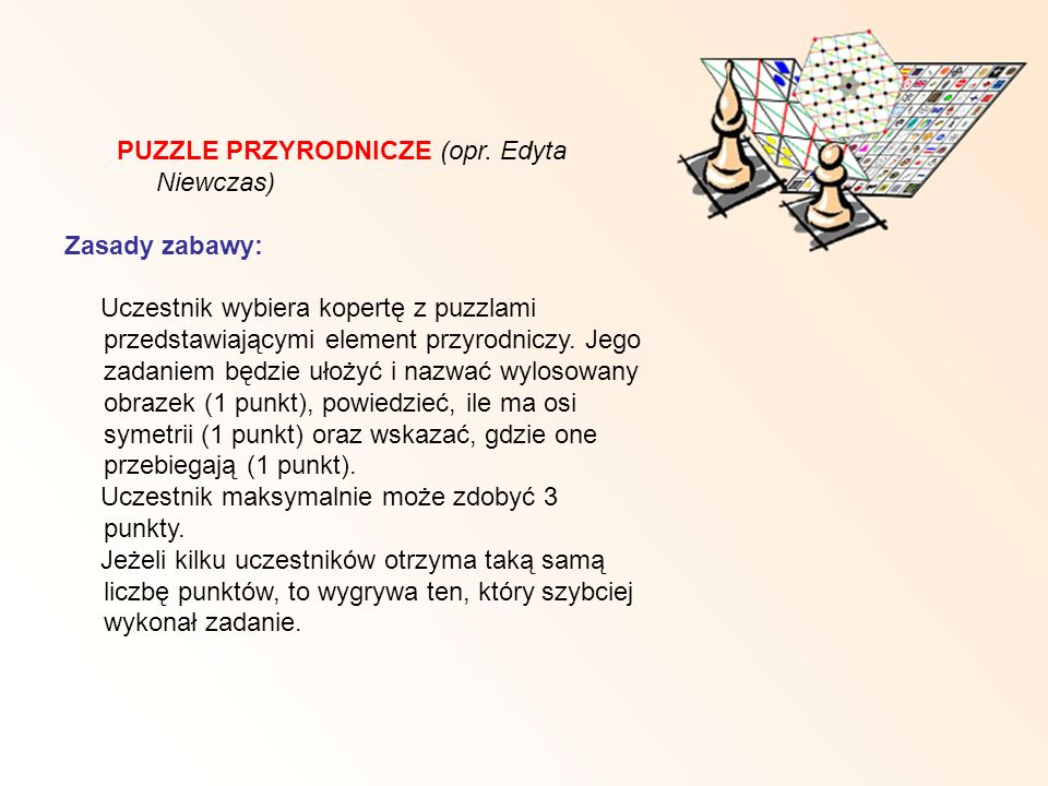 PUZZLE PRZYRODNICZE (opr. Edyta Niewczas) Zasady zabawy: Uczestnik wybiera kopertę z puzzlami przedstawiającymi element przyrodniczy. Jego zadaniem bę