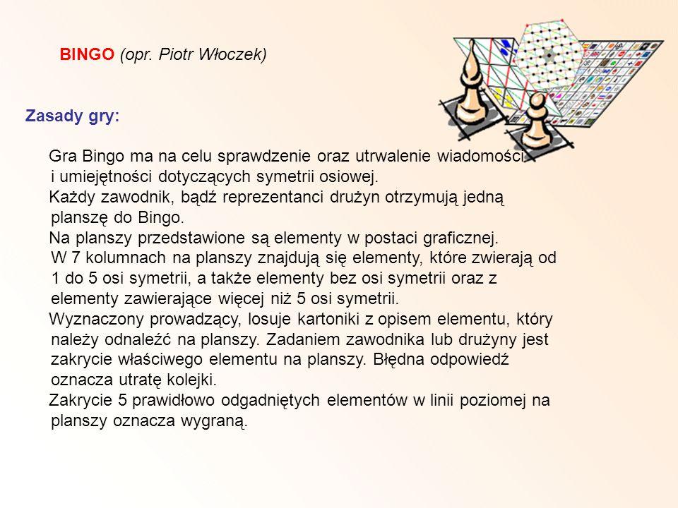 BINGO (opr. Piotr Włoczek) Zasady gry: Gra Bingo ma na celu sprawdzenie oraz utrwalenie wiadomości i umiejętności dotyczących symetrii osiowej. Każdy
