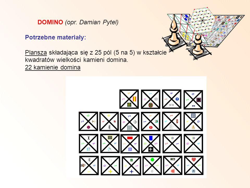 DOMINO (opr. Damian Pytel) Potrzebne materiały: Plansza składająca się z 25 pól (5 na 5) w kształcie kwadratów wielkości kamieni domina. 22 kamienie d