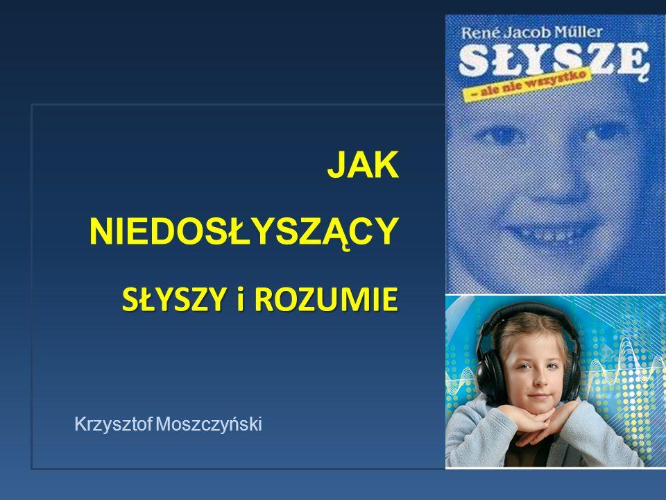 JAK NIEDOSŁYSZĄCY SŁYSZY i ROZUMIE Krzysztof Moszczyński