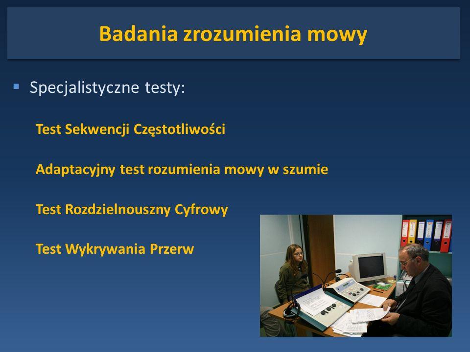 Badania zrozumienia mowy Specjalistyczne testy: Test Sekwencji Częstotliwości Adaptacyjny test rozumienia mowy w szumie Test Rozdzielnouszny Cyfrowy T
