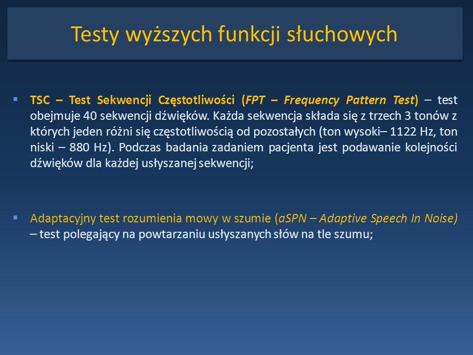 Testy wyższych funkcji słuchowych TSC – Test Sekwencji Częstotliwości (FPT – Frequency Pattern Test) – test obejmuje 40 sekwencji dźwięków. Każda sekw