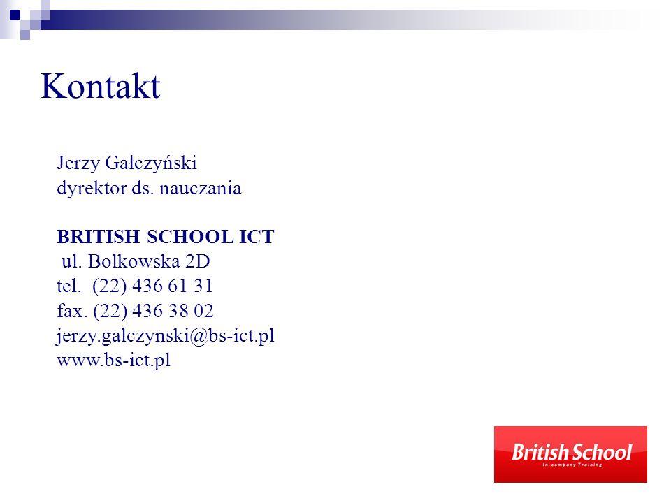 Kontakt Jerzy Gałczyński dyrektor ds. nauczania BRITISH SCHOOL ICT ul. Bolkowska 2D tel. (22) 436 61 31 fax. (22) 436 38 02 jerzy.galczynski@bs-ict.pl
