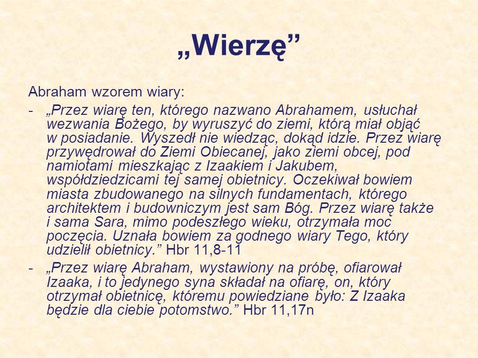 Wierzę Wątpliwości w wierze: -Pan tak powiedział do Abrama podczas widzenia: Nie obawiaj się, Abramie, bo Ja jestem twoim obrońcą; nagroda twoja będzie sowita.