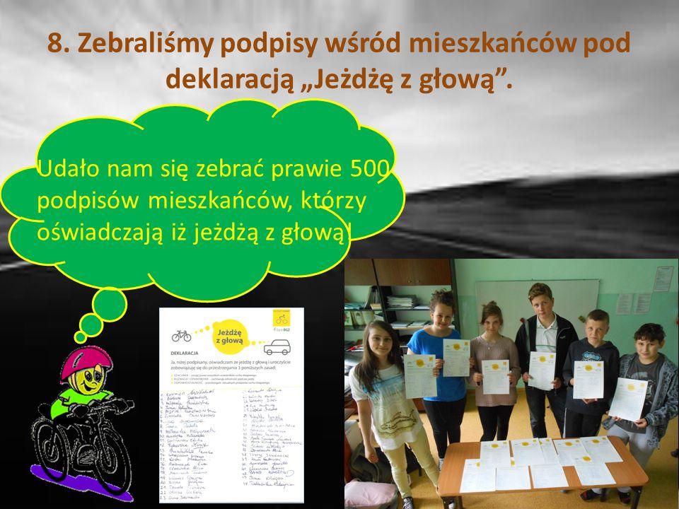 7. Reprezentowaliśmy szkołę w Turnieju Bezpieczeństwa w Ruchu Drogowym Co roku uczniowie naszej szkoły włączają się do Ogólnopolskiego Turnieju Bezpie